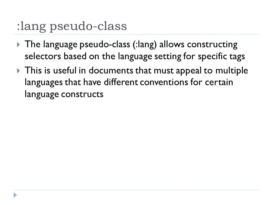 :lang pseudo-class The language pseudo-class (:lang) allows constructing selectors based on the language setting for specific tags This is useful in d