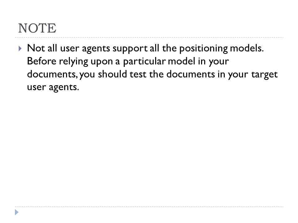 NOTE Not all user agents support all the positioning models. Before relying upon a particular model in your documents, you should test the documents i