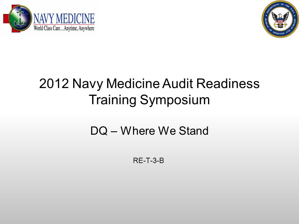 DQ MEPRS Audit Readiness DQ – Where We Stand RE-T-3-B 2012 Navy Medicine Audit Readiness Training Symposium