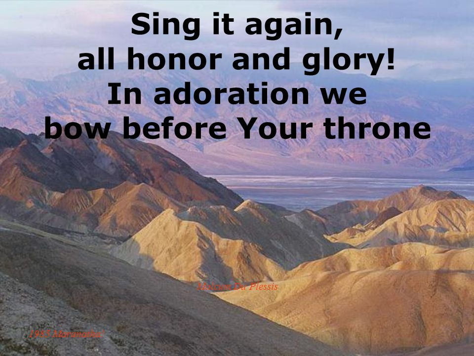 Sing it again, all honor and glory! In adoration we bow before Your throne Malcum Du Plessis 1985 Maranatha!