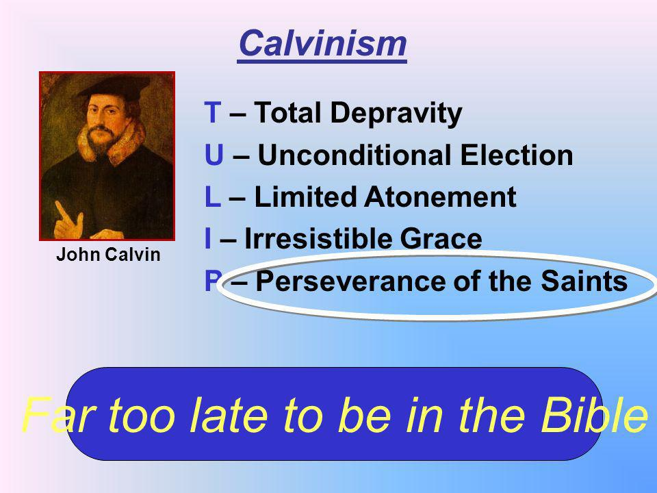 Calvinism John Calvin T – Total Depravity U – Unconditional Election L – Limited Atonement I – Irresistible Grace P – Perseverance of the Saints Far t