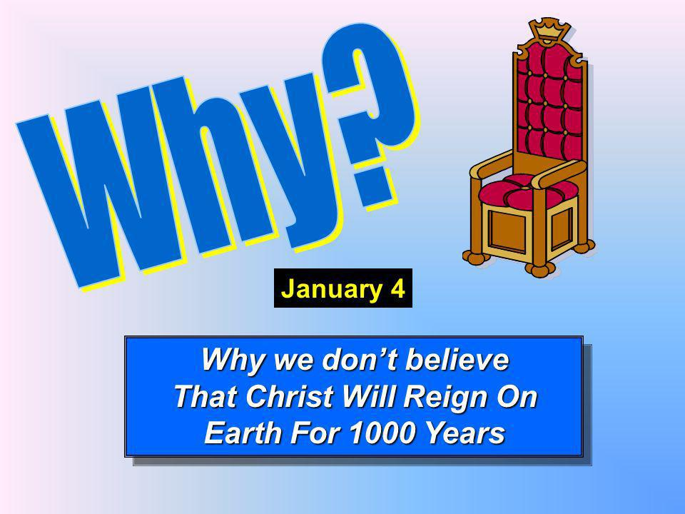 Why we dont believe That Christ Will Reign On Earth For 1000 Years Why we dont believe That Christ Will Reign On Earth For 1000 Years January 4