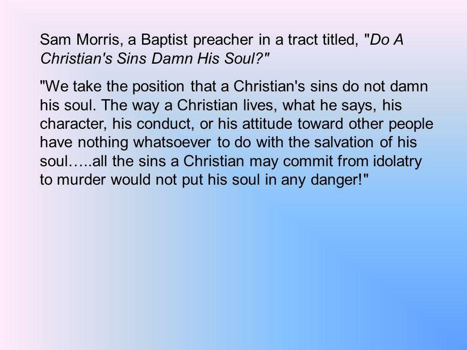 Sam Morris, a Baptist preacher in a tract titled,