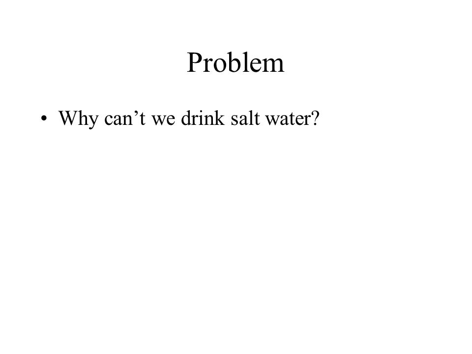 Problem Why cant we drink salt water