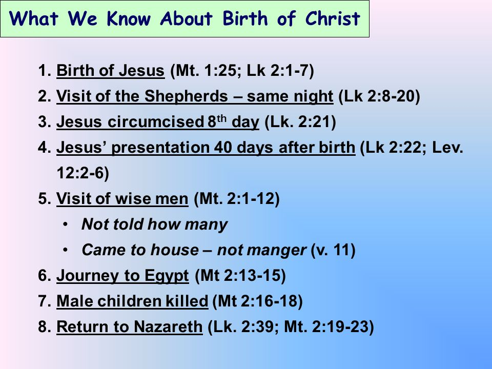1.Birth of Jesus (Mt. 1:25; Lk 2:1-7) 2.Visit of the Shepherds – same night (Lk 2:8-20) 3.Jesus circumcised 8 th day (Lk. 2:21) 4.Jesus presentation 4