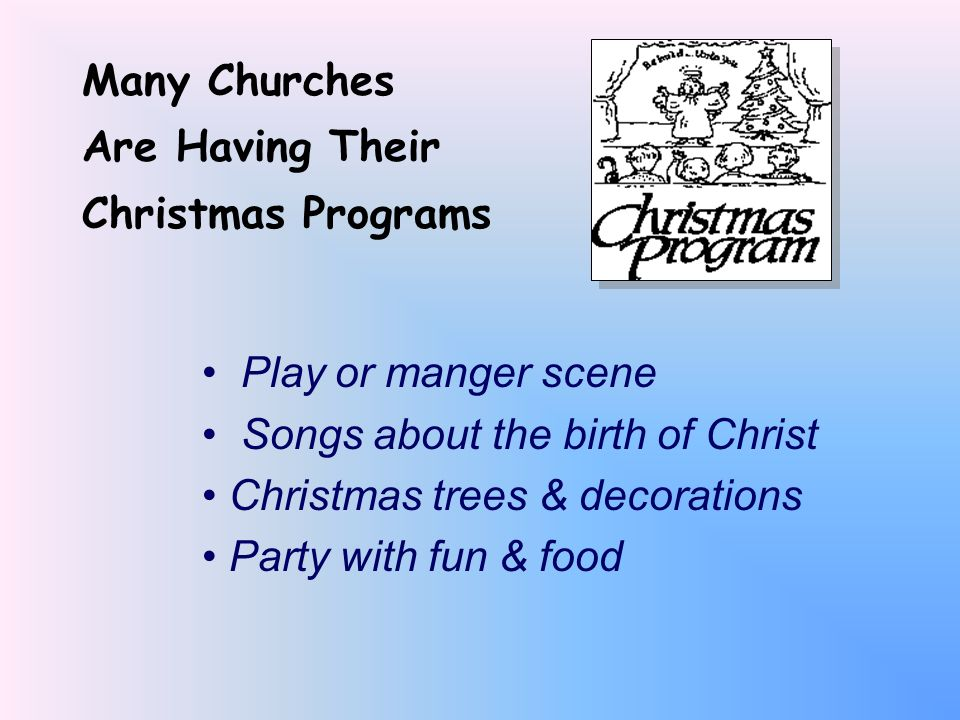 Many Churches Are Having Their Christmas Programs Play or manger scene Songs about the birth of Christ Christmas trees & decorations Party with fun &