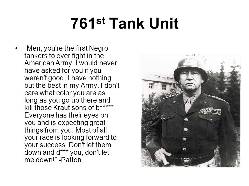 761 st Tank Unit Men, you're the first Negro tankers to ever fight in the American Army. I would never have asked for you if you weren't good. I have