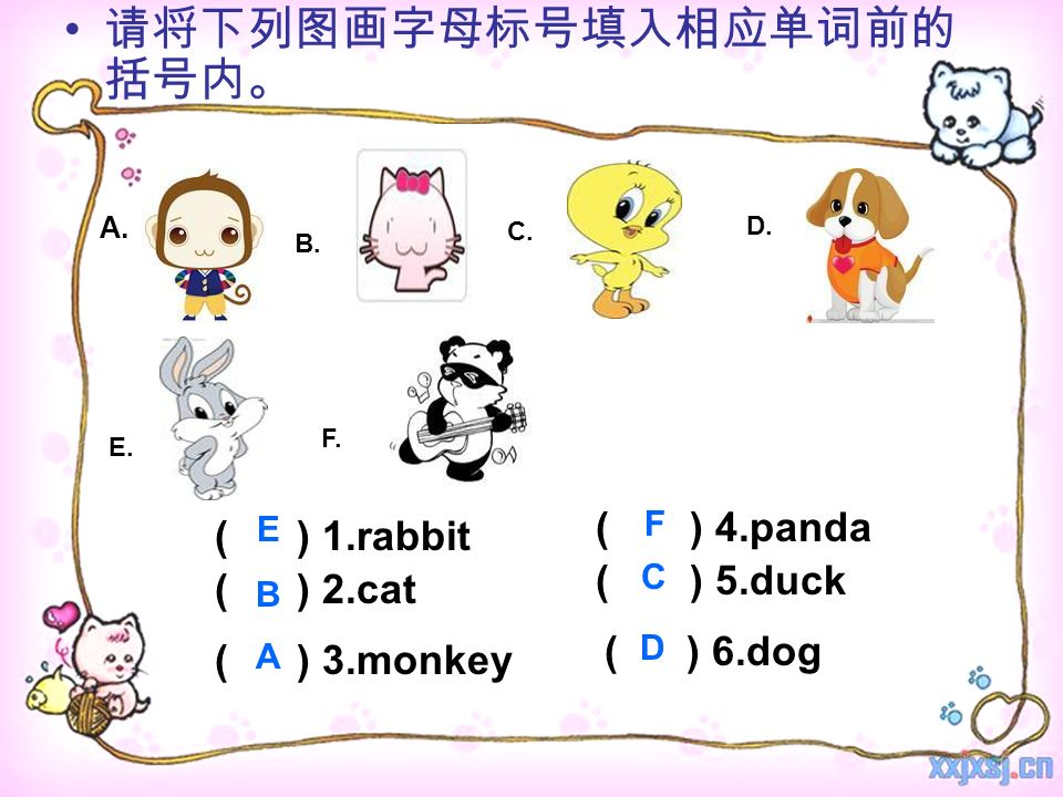 A. B. C. D. E. F. ( ) 1.rabbit ( ) 2.cat ( ) 3.monkey ( ) 4.panda ( ) 5.duck ( ) 6.dog E B A F C D