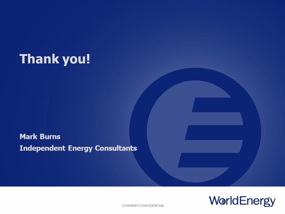 COMPANY CONFIDENTIAL Thank you! Mark Burns Independent Energy Consultants