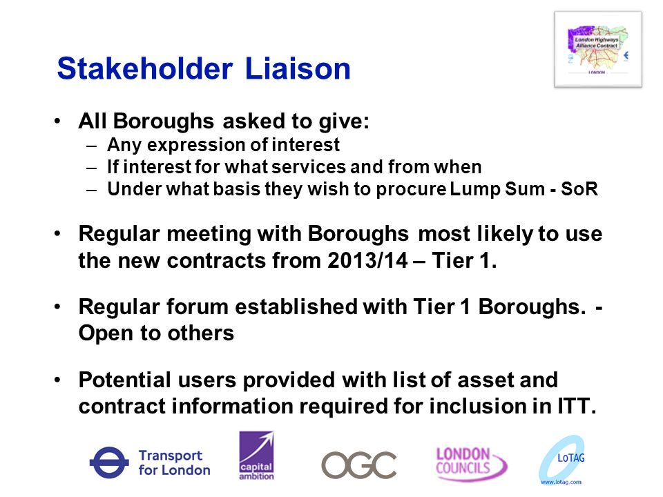 Stakeholder Liaison All Boroughs asked to give: –Any expression of interest –If interest for what services and from when –Under what basis they wish t