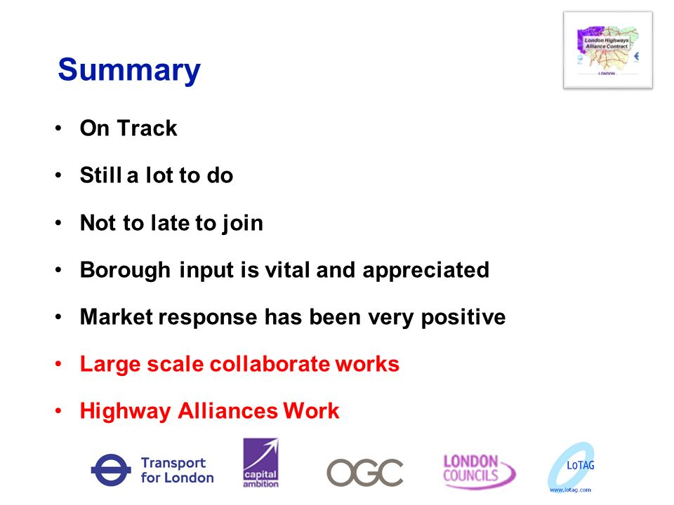 Summary On Track Still a lot to do Not to late to join Borough input is vital and appreciated Market response has been very positive Large scale colla