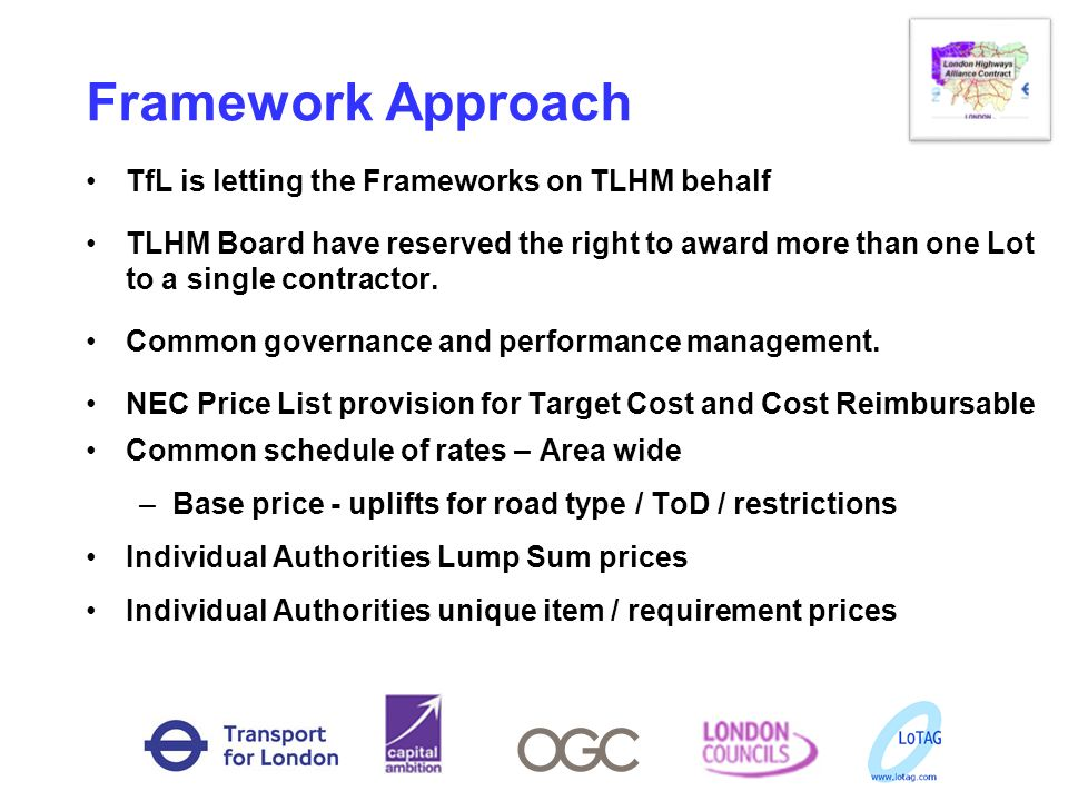 Framework Approach TfL is letting the Frameworks on TLHM behalf TLHM Board have reserved the right to award more than one Lot to a single contractor.