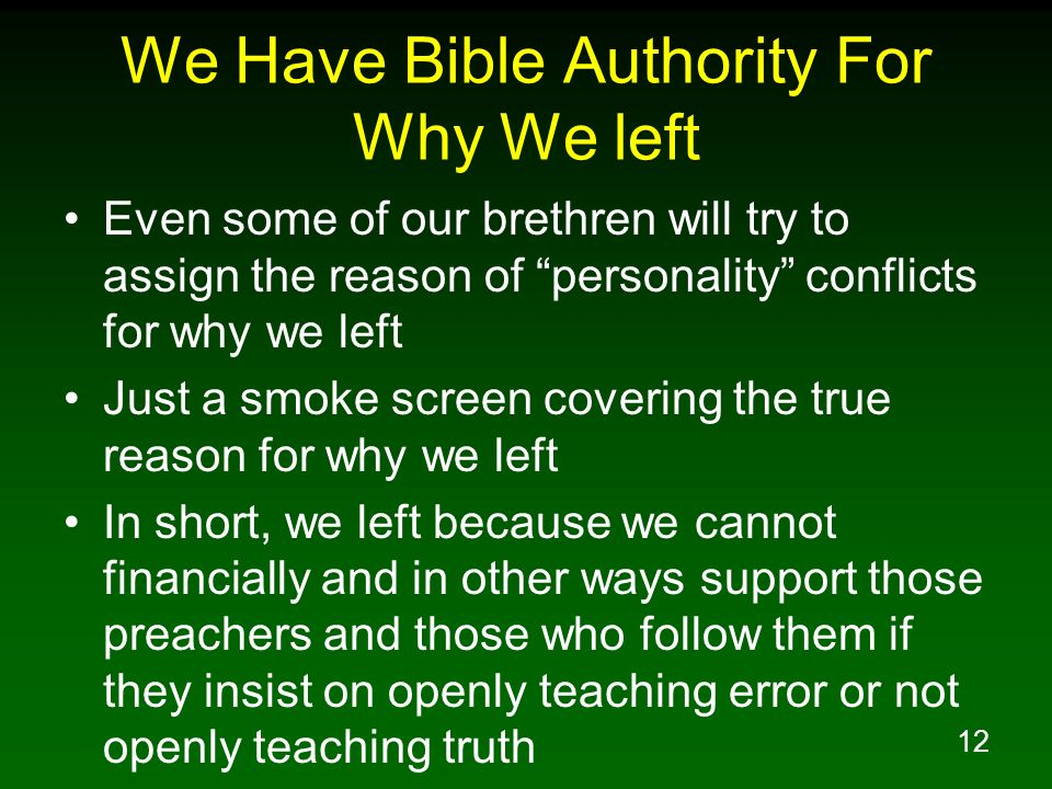 12 We Have Bible Authority For Why We left Even some of our brethren will try to assign the reason of personality conflicts for why we left Just a smo