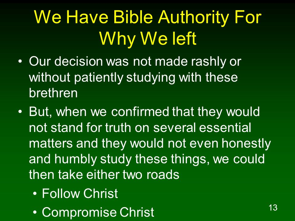 13 We Have Bible Authority For Why We left Our decision was not made rashly or without patiently studying with these brethren But, when we confirmed t