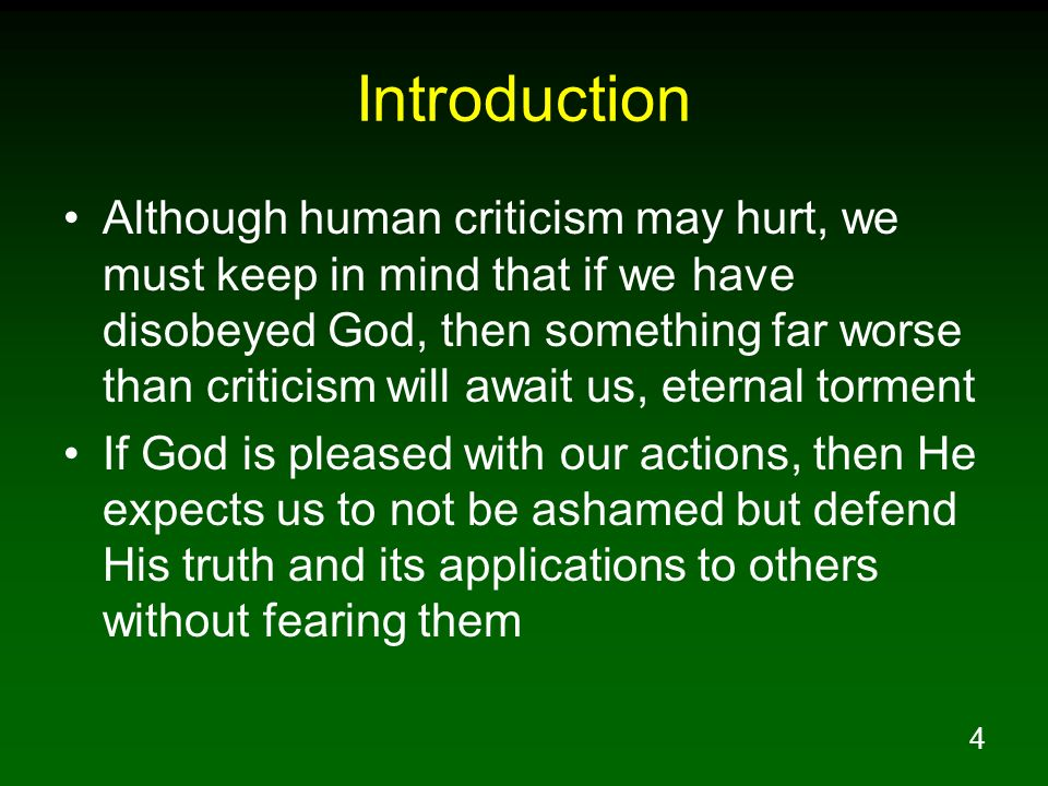 4 Introduction Although human criticism may hurt, we must keep in mind that if we have disobeyed God, then something far worse than criticism will awa