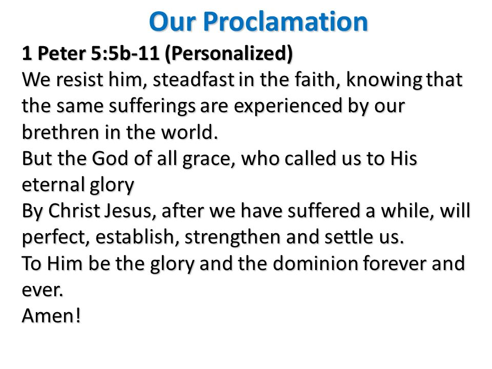 1 Peter 5:5b-11 (Personalized) We resist him, steadfast in the faith, knowing that the same sufferings are experienced by our brethren in the world. B
