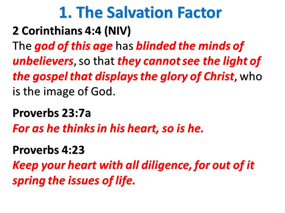 1. The Salvation Factor 2 Corinthians 4:4 (NIV) The god of this age has blinded the minds of unbelievers, so that they cannot see the light of the gos