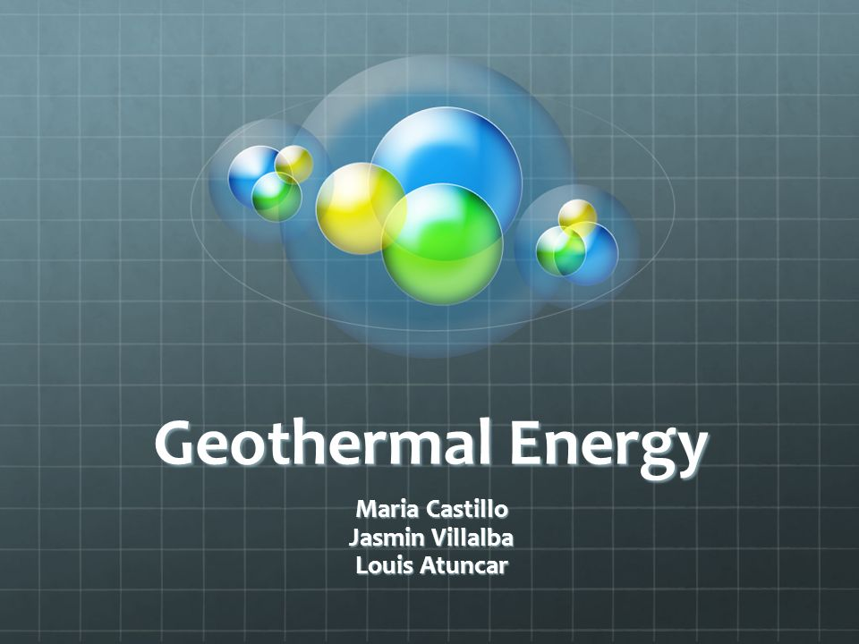 Geothermal Energy Maria Castillo Jasmin Villalba Louis Atuncar