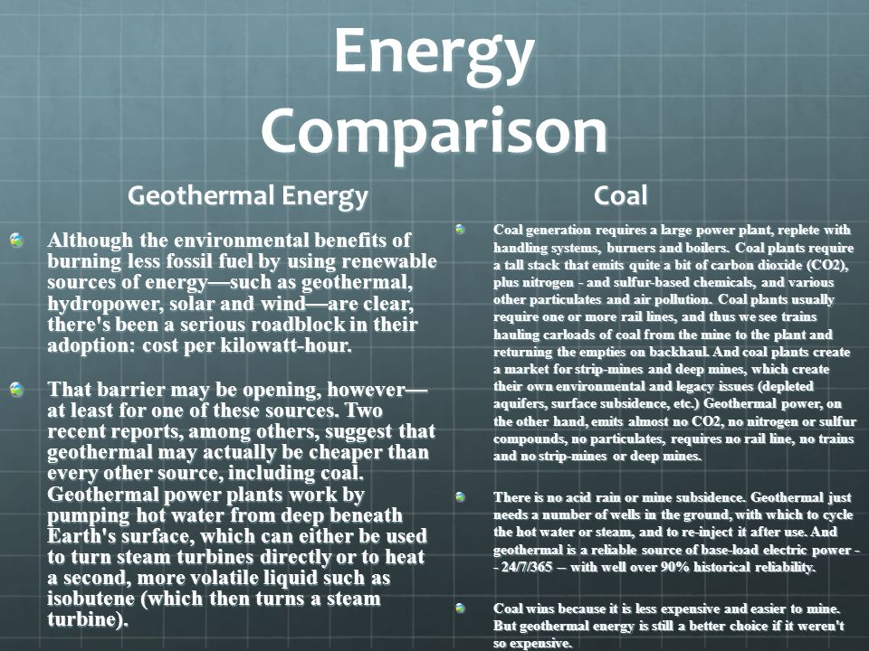 Energy Comparison Geothermal Energy Although the environmental benefits of burning less fossil fuel by using renewable sources of energysuch as geothe