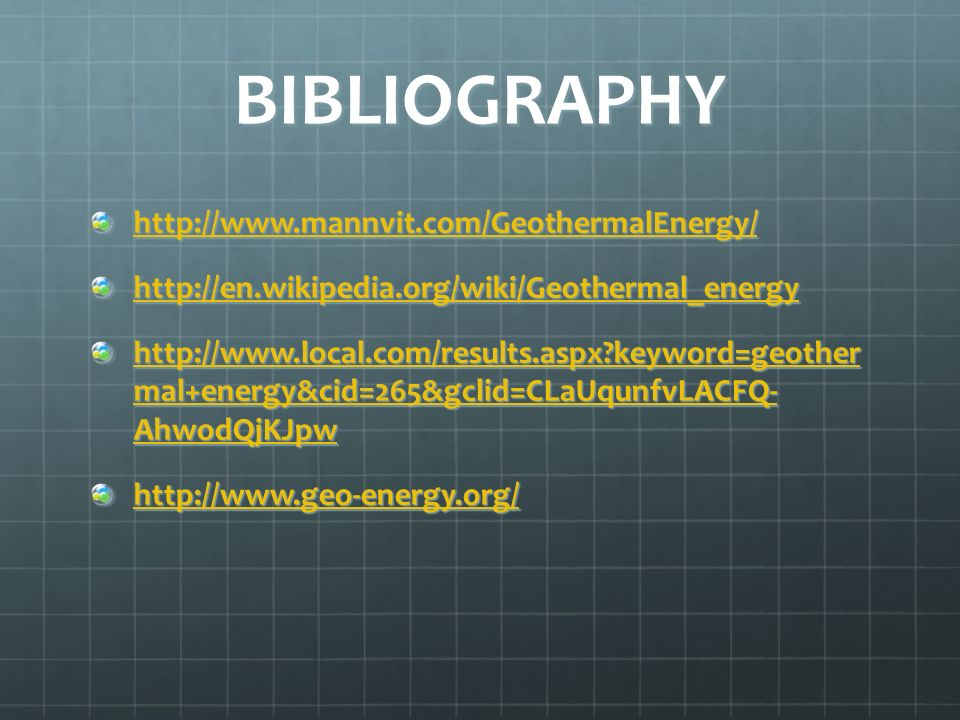 BIBLIOGRAPHY http://www.mannvit.com/GeothermalEnergy/ http://en.wikipedia.org/wiki/Geothermal_energy http://www.local.com/results.aspx?keyword=geother