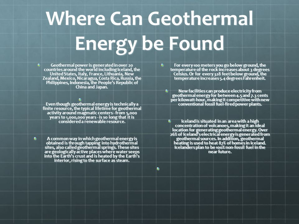 Where Can Geothermal Energy be Found Geothermal power is generated in over 20 countries around the world including Iceland, the United States, Italy,