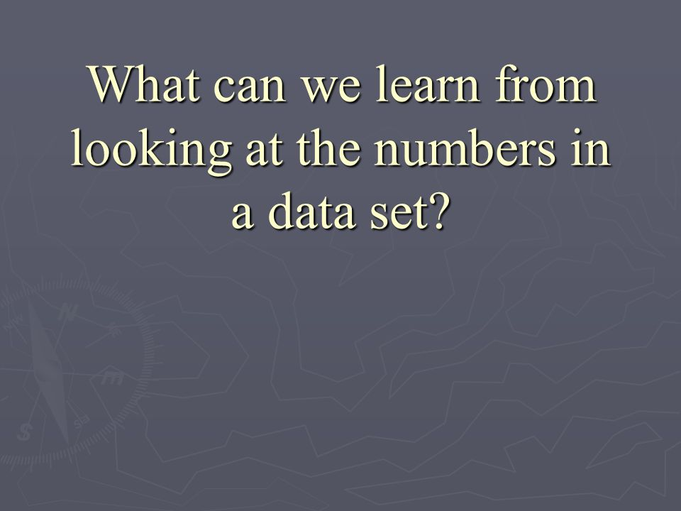 What can we learn from looking at the numbers in a data set