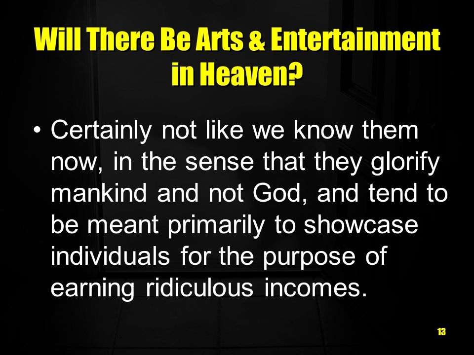 13 Will There Be Arts & Entertainment in Heaven.