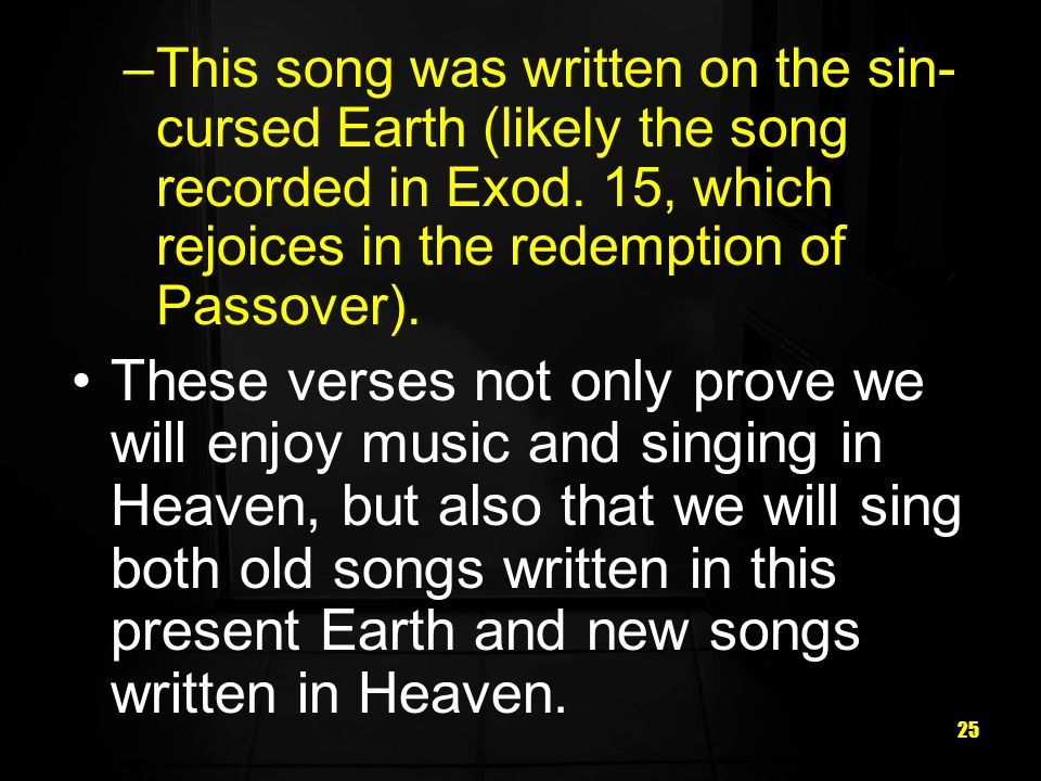 25 –This song was written on the sin- cursed Earth (likely the song recorded in Exod.