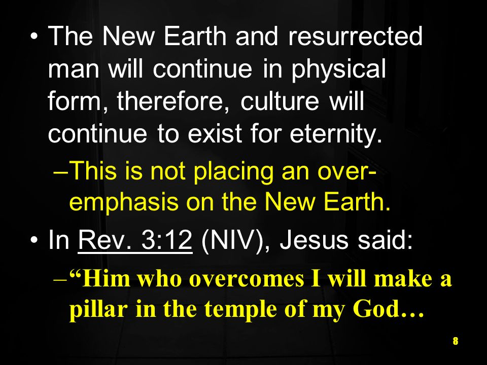 8 The New Earth and resurrected man will continue in physical form, therefore, culture will continue to exist for eternity.