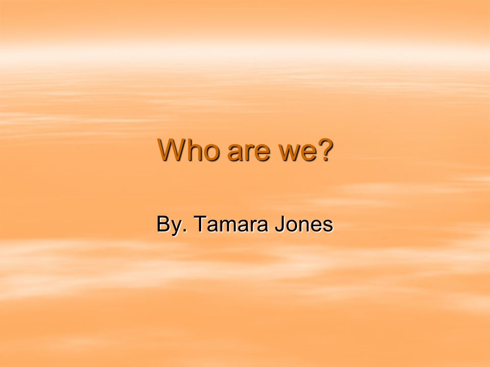 Who are we By. Tamara Jones