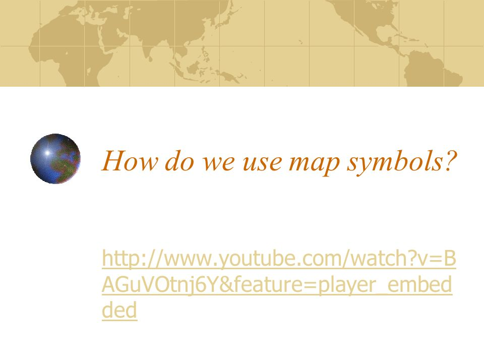 How do we use map symbols? http://www.youtube.com/watch?v=B AGuVOtnj6Y&feature=player_embed ded