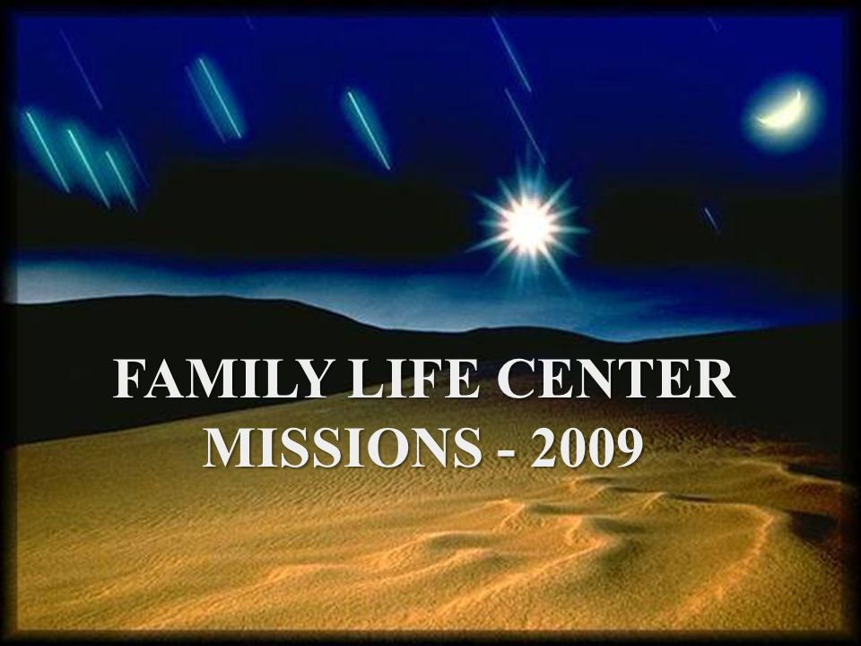 FAMILY LIFE CENTER MISSIONS