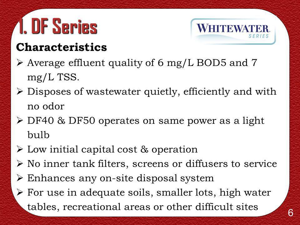 6 1.DF Series Characteristics Average effluent quality of 6 mg/L BOD5 and 7 mg/L TSS.