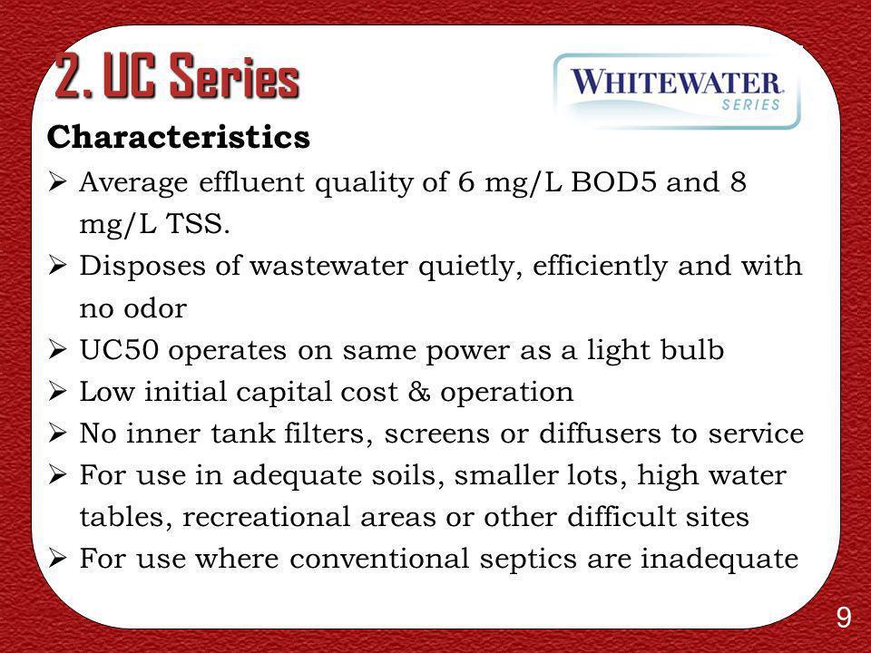9 2.UC Series Characteristics Average effluent quality of 6 mg/L BOD5 and 8 mg/L TSS.