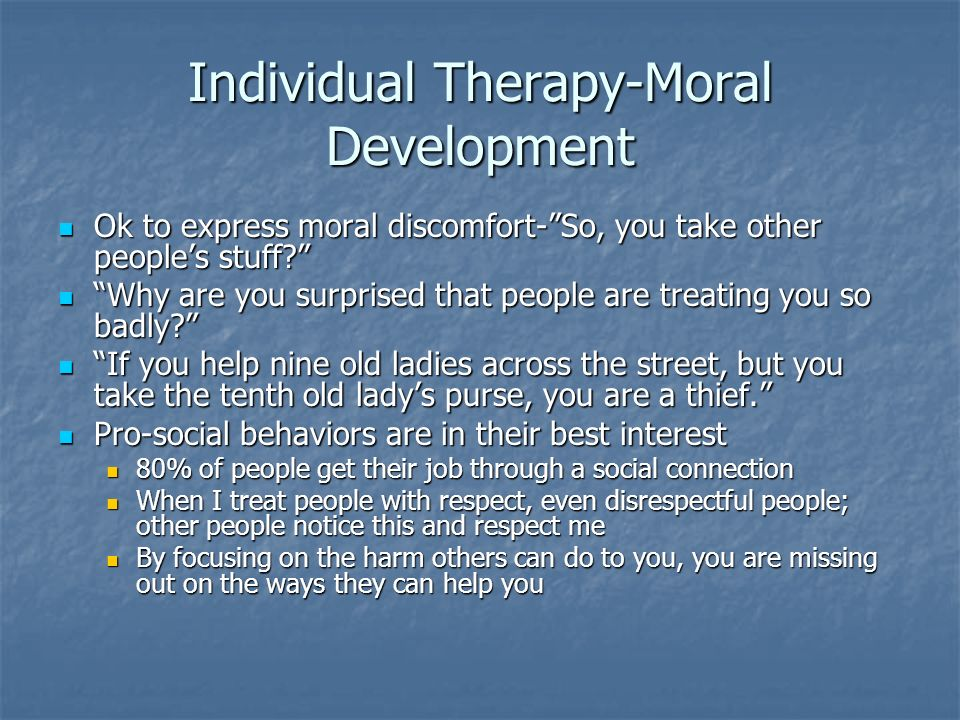 Individual Therapy-Moral Development Ok to express moral discomfort-So, you take other peoples stuff? Ok to express moral discomfort-So, you take othe