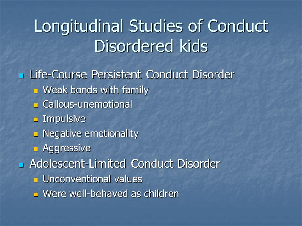 Longitudinal Studies of Conduct Disordered kids Life-Course Persistent Conduct Disorder Life-Course Persistent Conduct Disorder Weak bonds with family