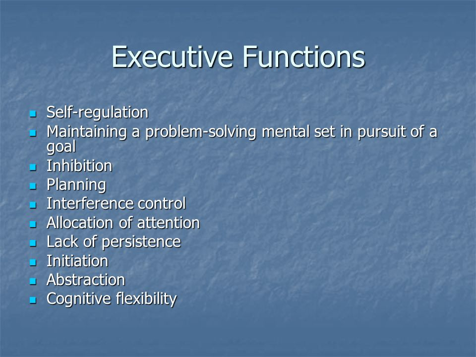 Executive Functions Self-regulation Self-regulation Maintaining a problem-solving mental set in pursuit of a goal Maintaining a problem-solving mental