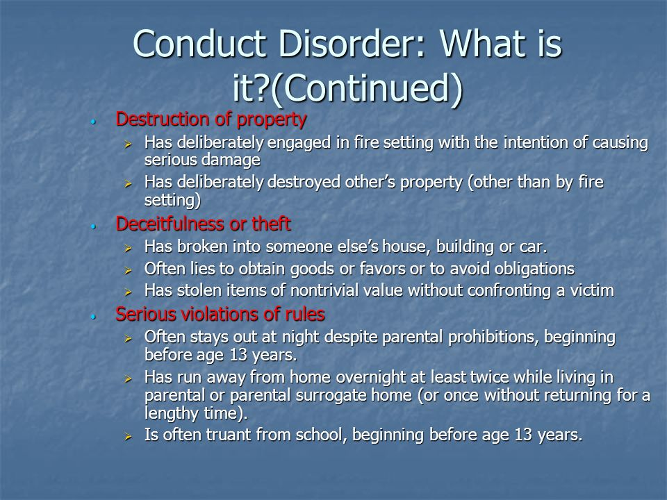 Conduct Disorder: What is it?(Continued) Destruction of property Destruction of property Has deliberately engaged in fire setting with the intention o