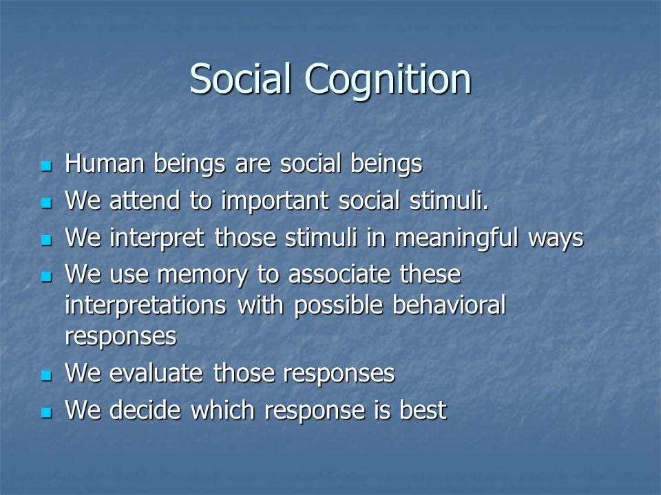 Social Cognition Human beings are social beings Human beings are social beings We attend to important social stimuli. We attend to important social st