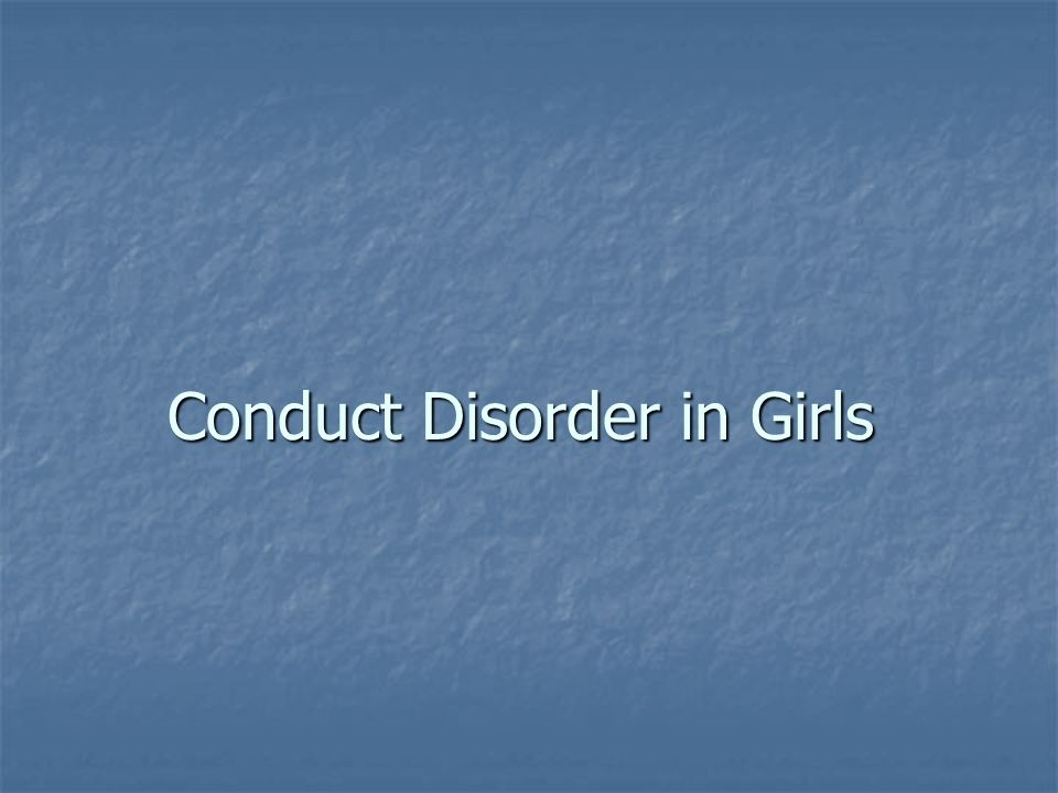 Conduct Disorder in Girls
