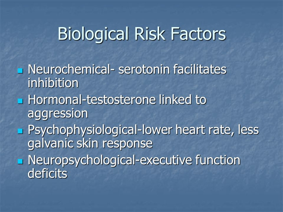 Biological Risk Factors Neurochemical- serotonin facilitates inhibition Neurochemical- serotonin facilitates inhibition Hormonal-testosterone linked t