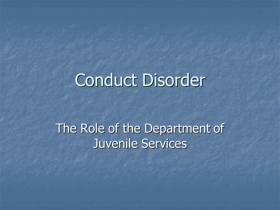 Conduct Disorder The Role of the Department of Juvenile Services