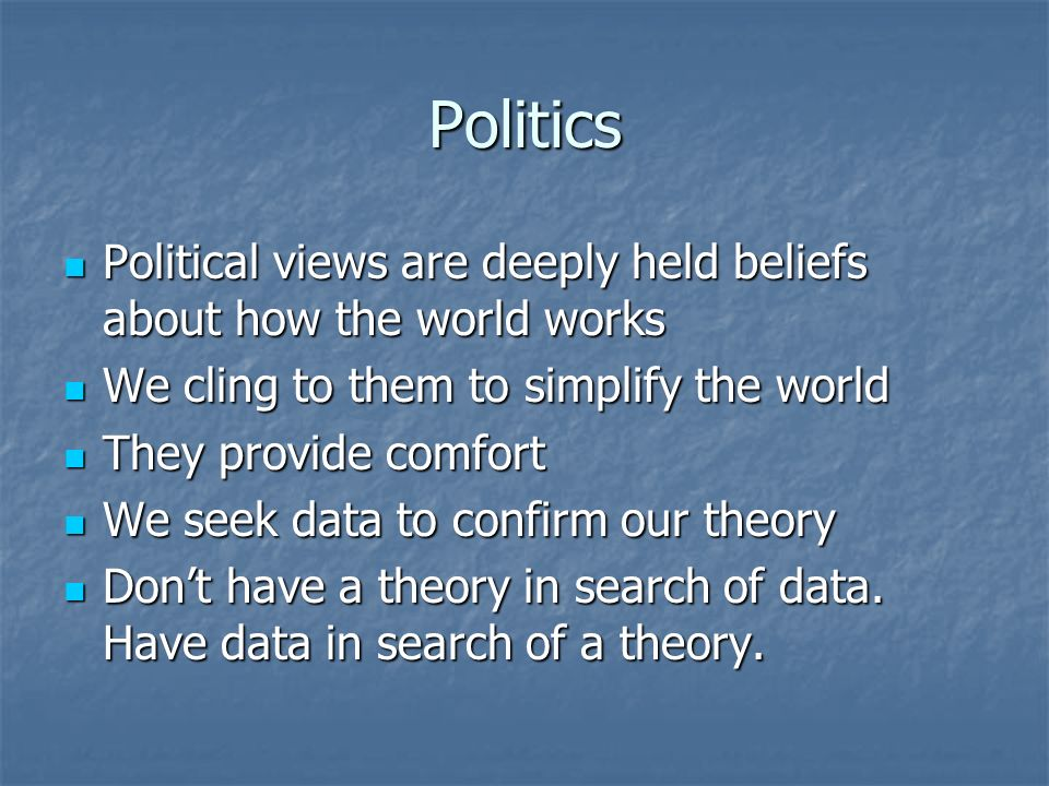 Politics Political views are deeply held beliefs about how the world works Political views are deeply held beliefs about how the world works We cling