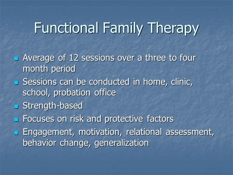 Functional Family Therapy Average of 12 sessions over a three to four month period Average of 12 sessions over a three to four month period Sessions c