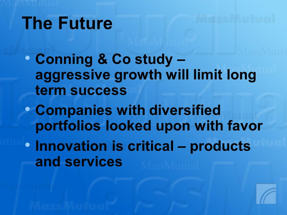 The Future Conning & Co study – aggressive growth will limit long term success Companies with diversified portfolios looked upon with favor Innovation