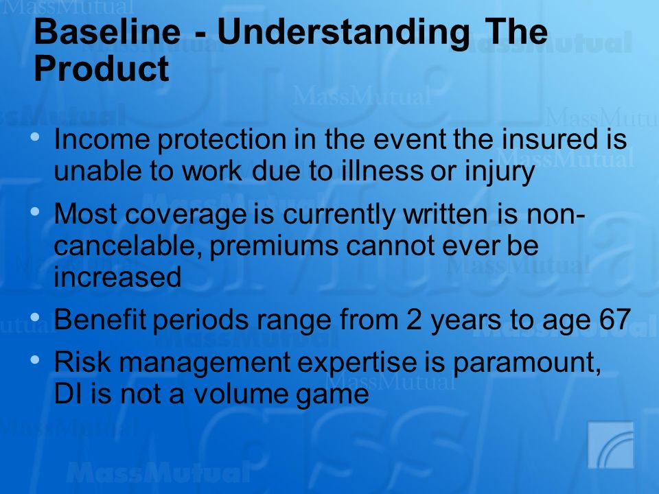 Baseline - Understanding The Product Income protection in the event the insured is unable to work due to illness or injury Most coverage is currently
