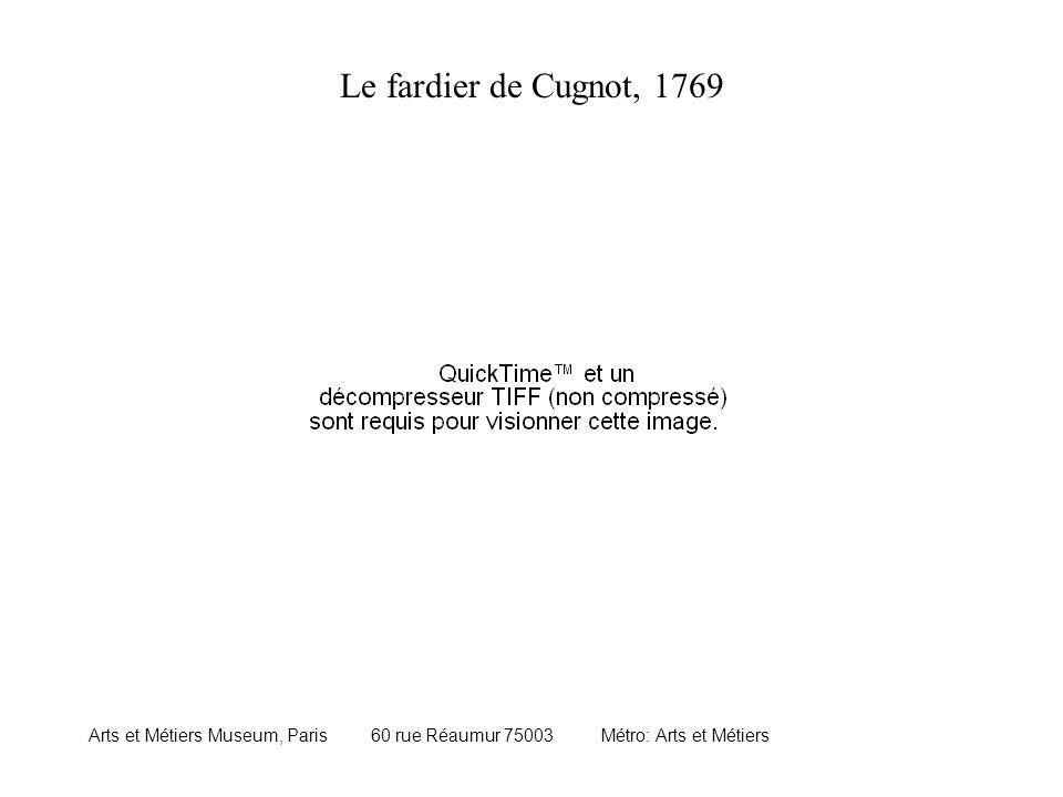 Le fardier de Cugnot, 1769 Arts et Métiers Museum, Paris 60 rue Réaumur 75003 Métro: Arts et Métiers