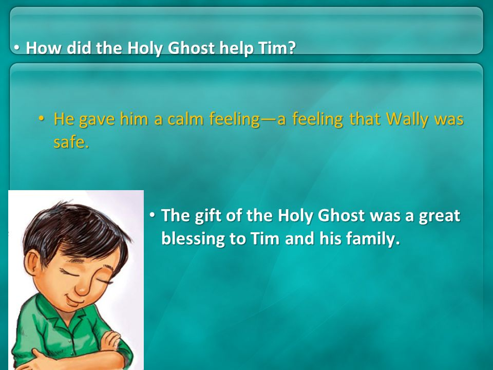 He gave him a calm feelinga feeling that Wally was safe. He gave him a calm feelinga feeling that Wally was safe. How did the Holy Ghost help Tim? How