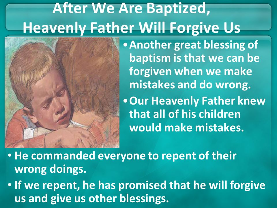 The Blessings of Baptism We Become Members of Jesus Christs Church Gift of the Holy Ghost Heavenly Father Forgives Us