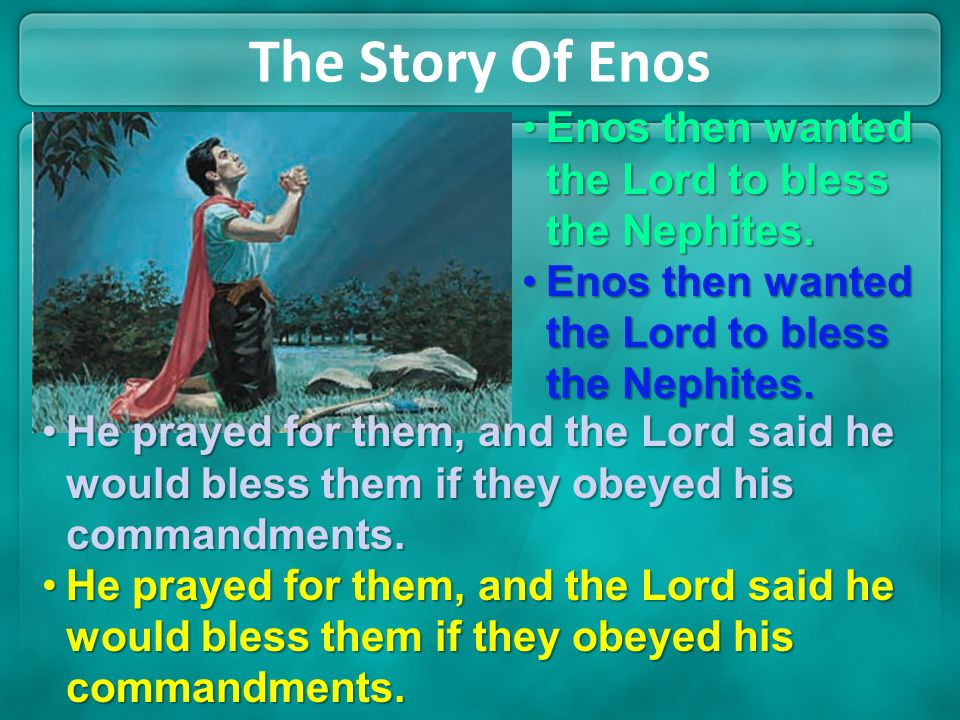 The Story Of Enos God told Enos that because of his faith in Jesus Christ, his sins were forgiven.